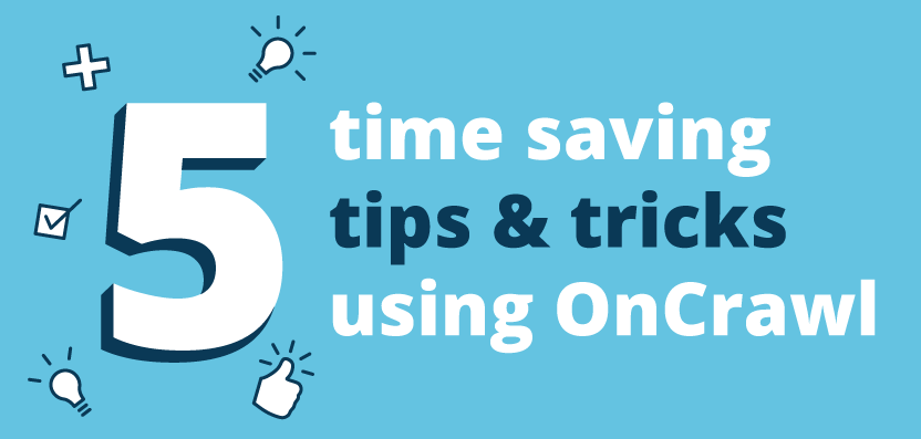 5 time saving tips using OnCrawl