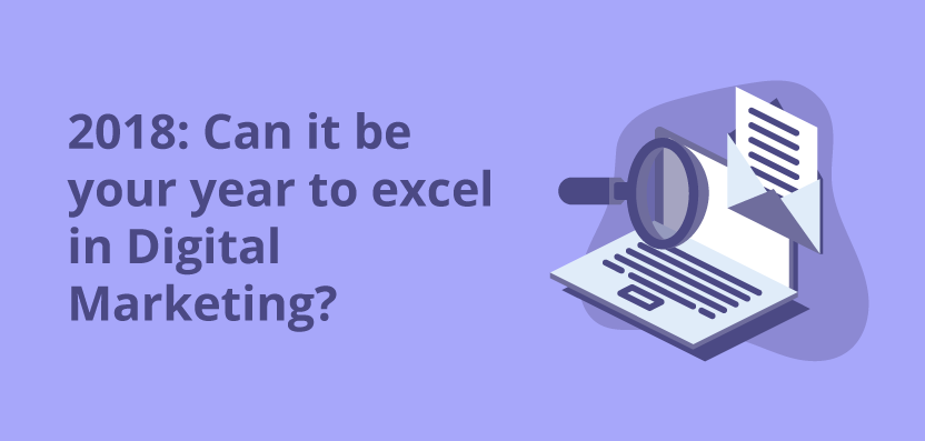 2018 can it be your year to excel in digital marketing